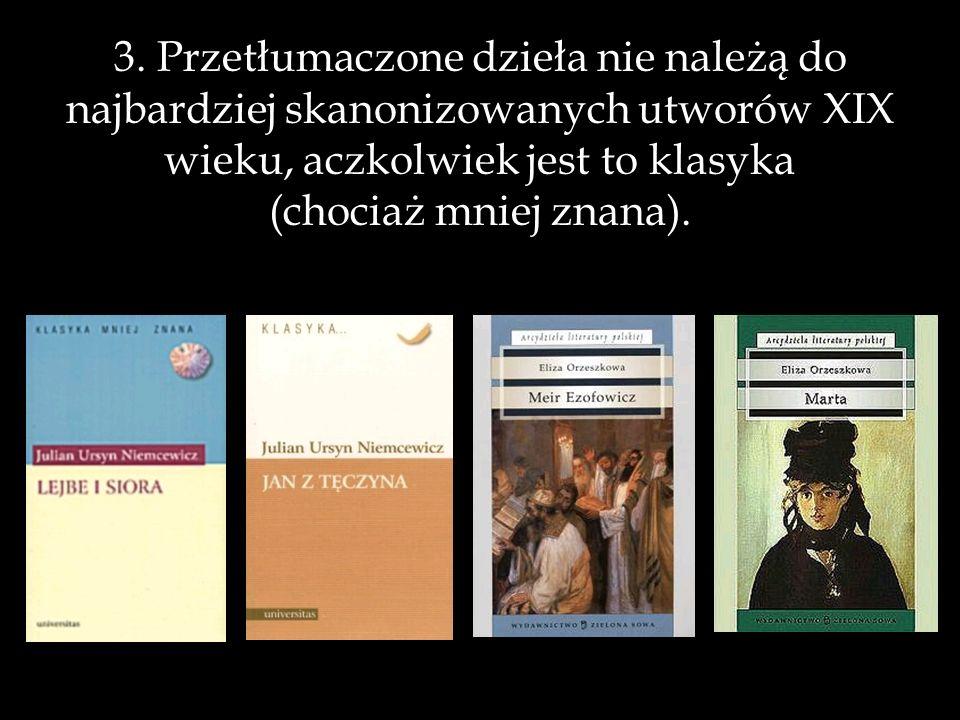 3. Przetłumaczone dzieła nie należą do najbardziej skanonizowanych utworów XIX wieku, aczkolwiek jest to klasyka (chociaż mniej znana).