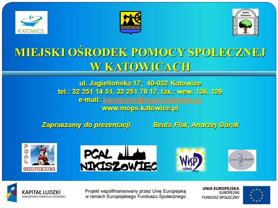 MIEJSKI OŚRODEK POMOCY SPOŁECZNEJ W KATOWICACH ul. Jagiellońska 17; 40-032 Katowice tel.: 32 251 14 51, 32 251 78 17, fax.: wew. 136, 129 e-mail: e-ma