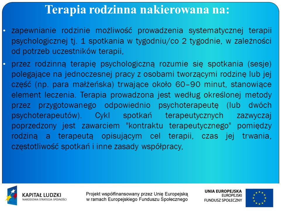 Terapia rodzinna nakierowana na: zapewnianie rodzinie możliwość prowadzenia systematycznej terapii psychologicznej tj. 1 spotkania w tygodniu/co 2 tyg