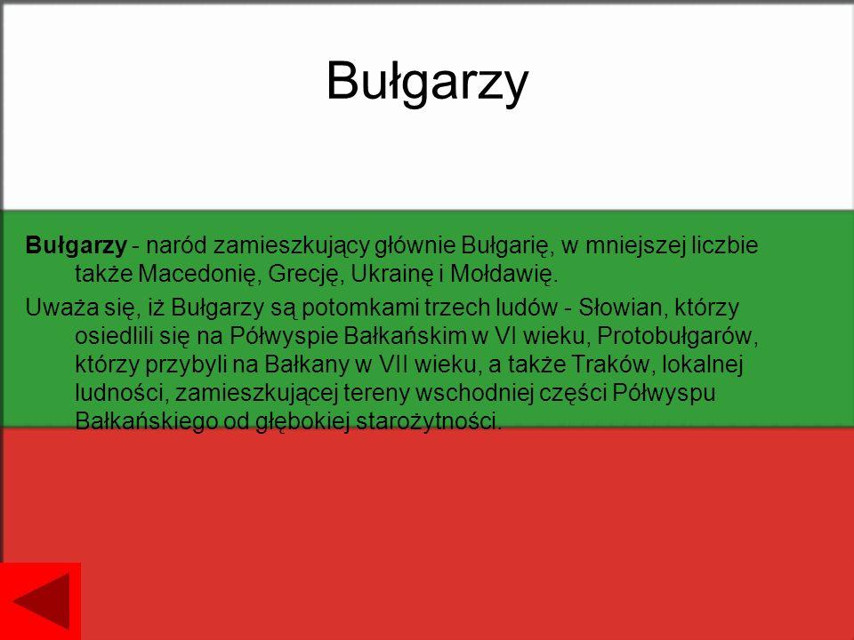 Bułgarzy Bułgarzy - naród zamieszkujący głównie Bułgarię, w mniejszej liczbie także Macedonię, Grecję, Ukrainę i Mołdawię.