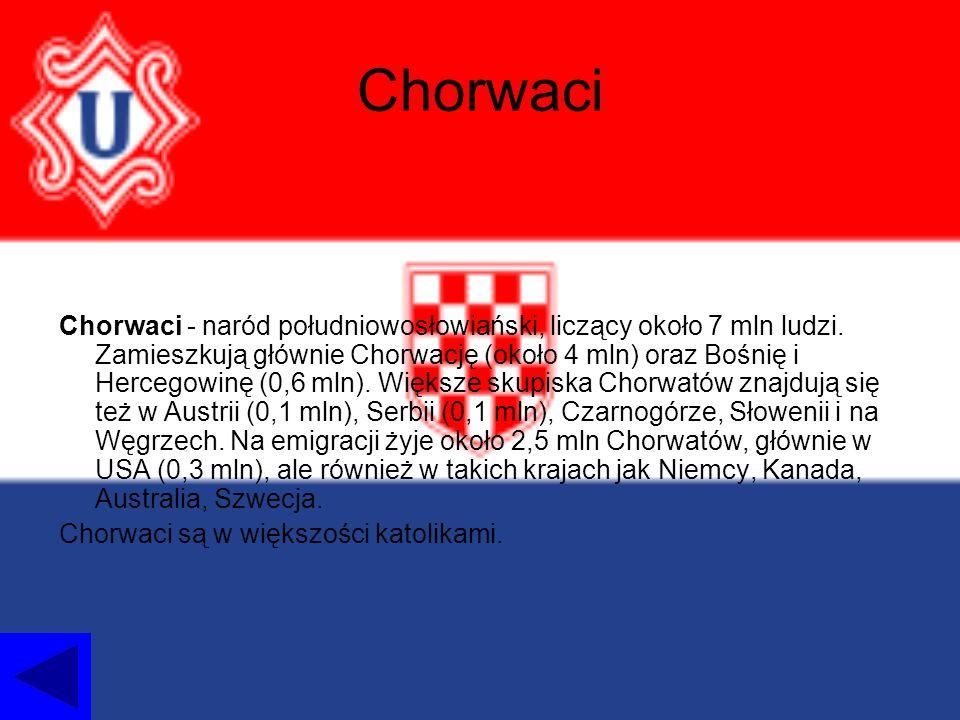 Chorwaci Chorwaci - naród południowosłowiański, liczący około 7 mln ludzi.