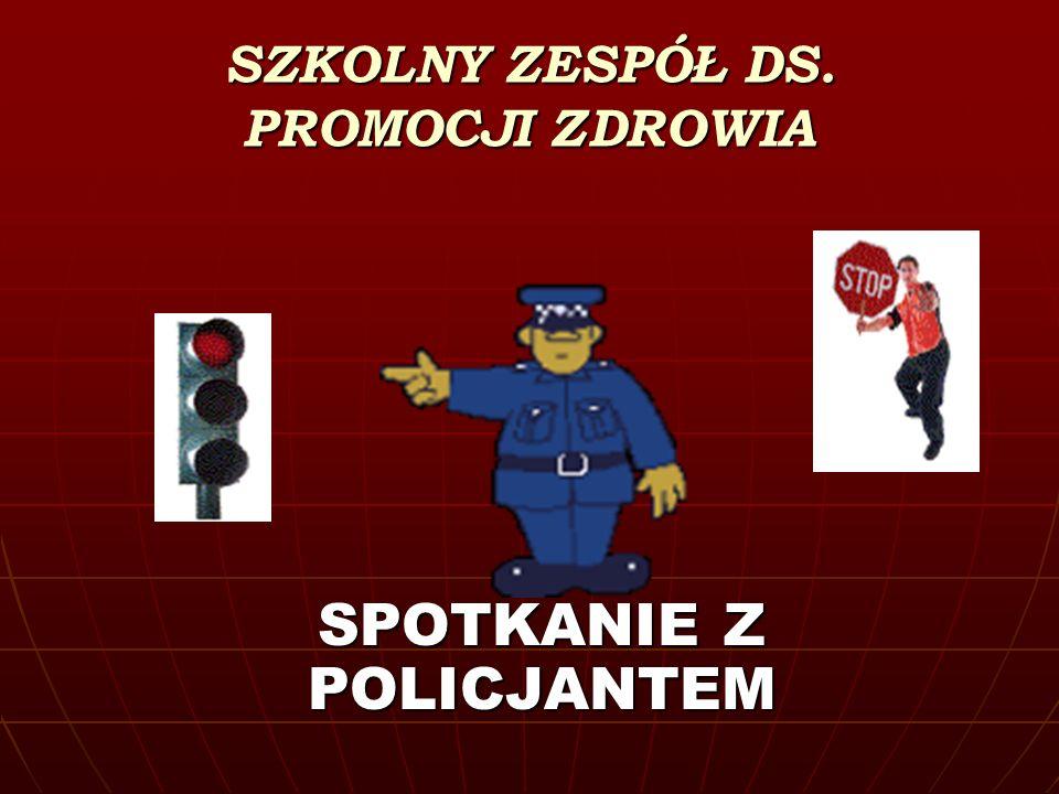 SZKOLNY ZESPÓŁ DS. PROMOCJI ZDROWIA SPOTKANIE Z POLICJANTEM SPOTKANIE Z POLICJANTEM