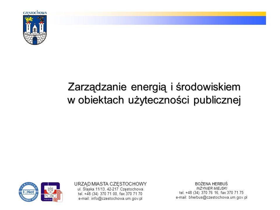 Zarządzanie energią i środowiskiem w obiektach użyteczności publicznej URZĄD MIASTA CZĘSTOCHOWY ul. Śląska 11/13, 42-217 Częstochowa tel. +48 (34) 370