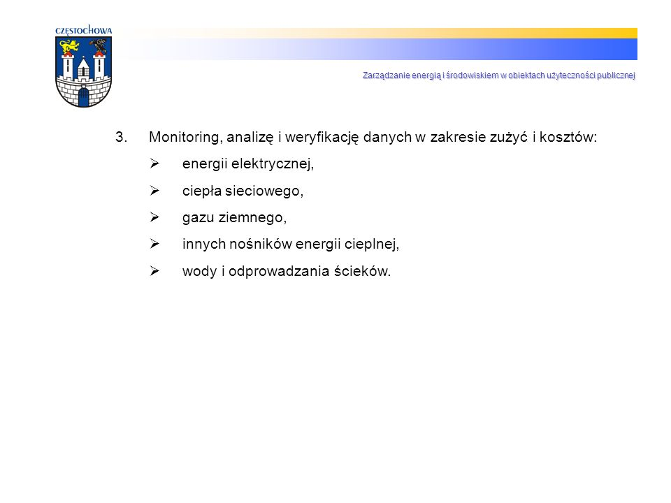 3.Monitoring, analizę i weryfikację danych w zakresie zużyć i kosztów: energii elektrycznej, ciepła sieciowego, gazu ziemnego, innych nośników energii