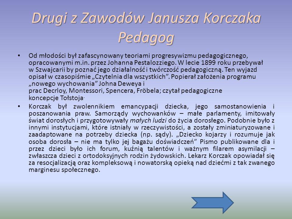 Drugi z Zawodów Janusza Korczaka Pedagog Od młodości był zafascynowany teoriami progresywizmu pedagogicznego, opracowanymi m.in.