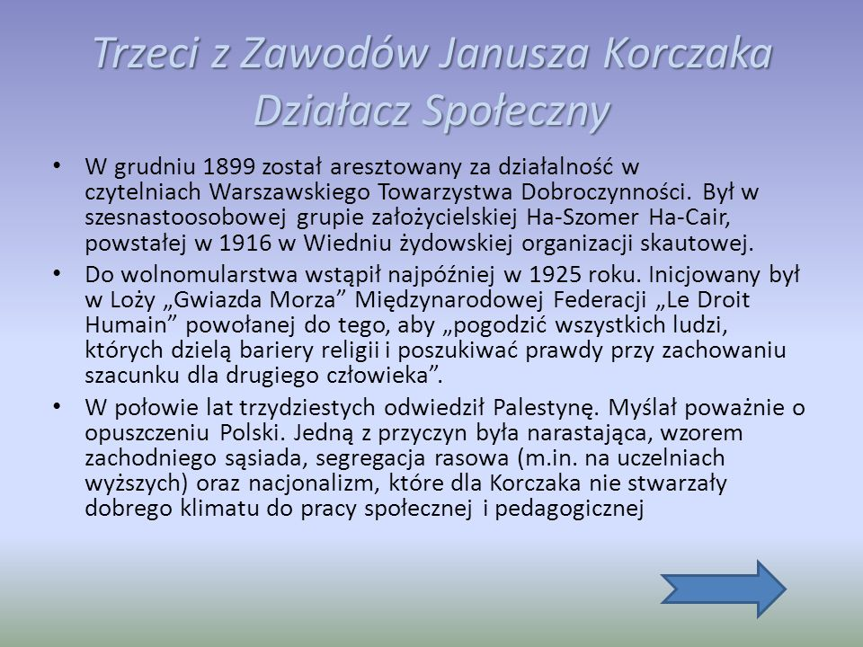 Trzeci z Zawodów Janusza Korczaka Działacz Społeczny W grudniu 1899 został aresztowany za działalność w czytelniach Warszawskiego Towarzystwa Dobroczynności.