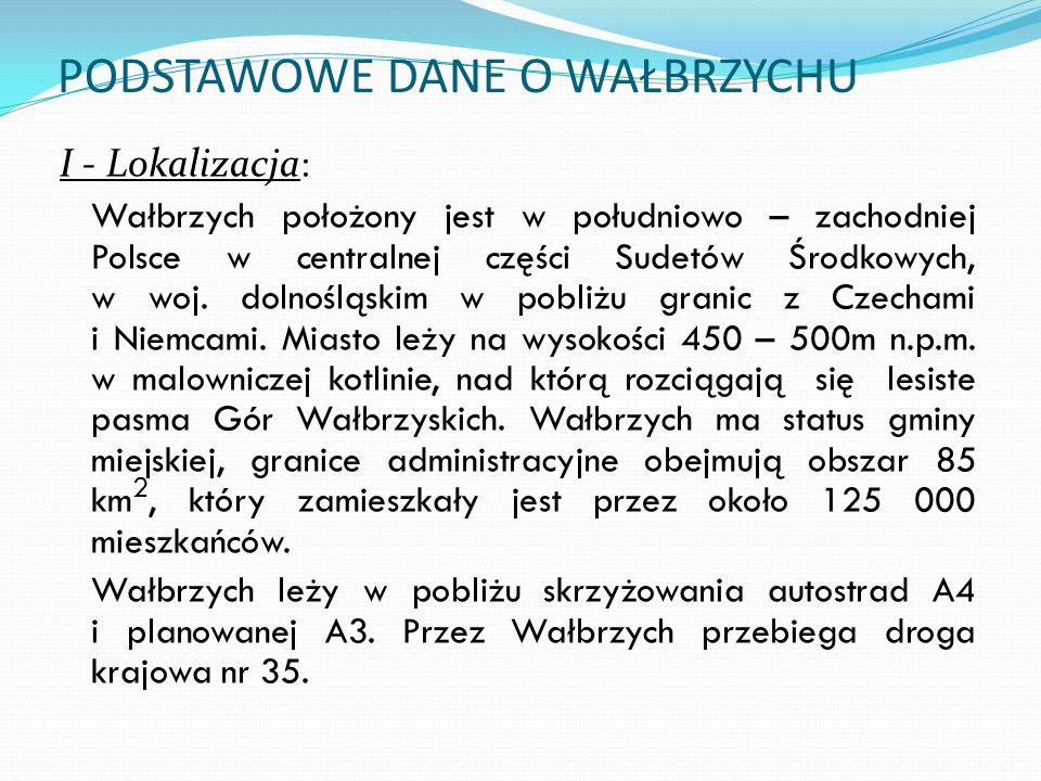 PODSTAWOWE DANE O WAŁBRZYCHU I - Lokalizacja : Wałbrzych położony jest w południowo – zachodniej Polsce w centralnej części Sudetów Środkowych, w woj.