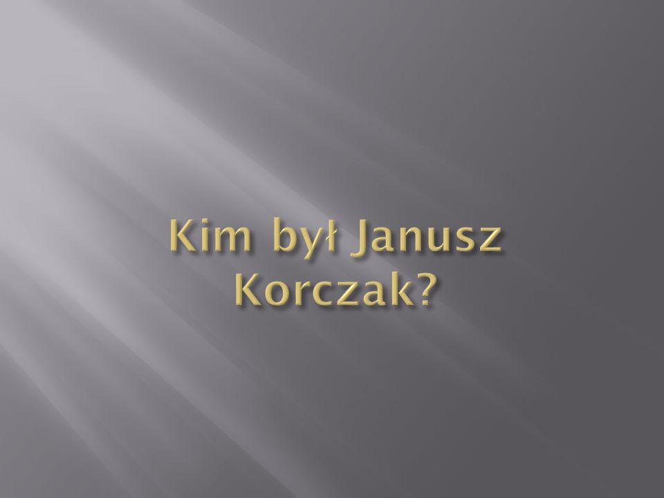 Janusz Korczak, właściwie Henryk Goldszmit, ps.Stary Doktor (ur.