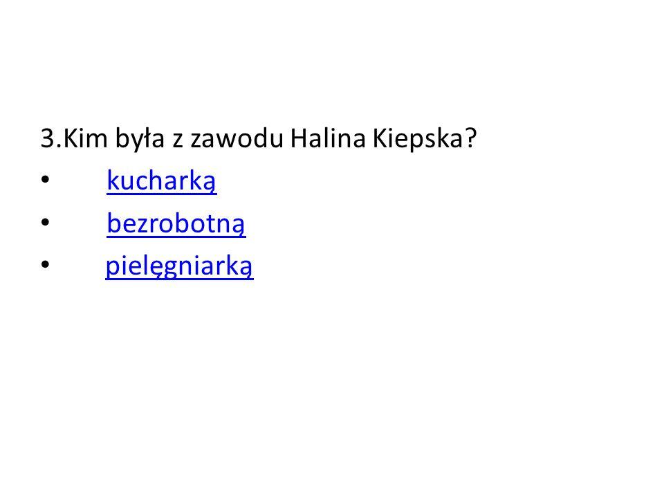 3.Kim była z zawodu Halina Kiepska? kucharką bezrobotną pielęgniarką