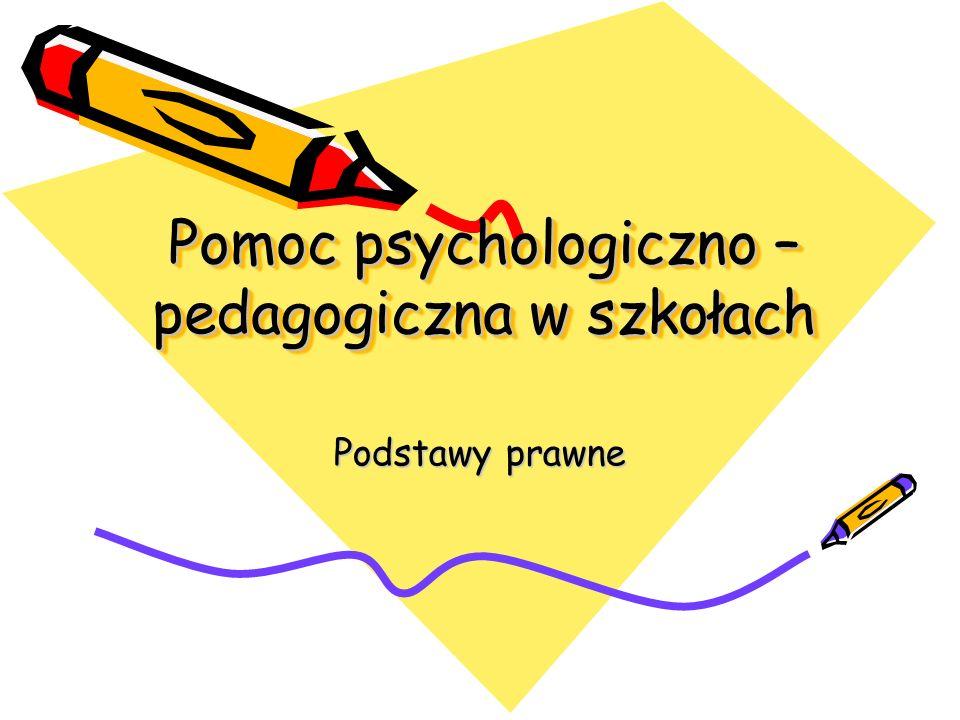 Pomoc psychologiczno – pedagogiczna w szkołach Podstawy prawne