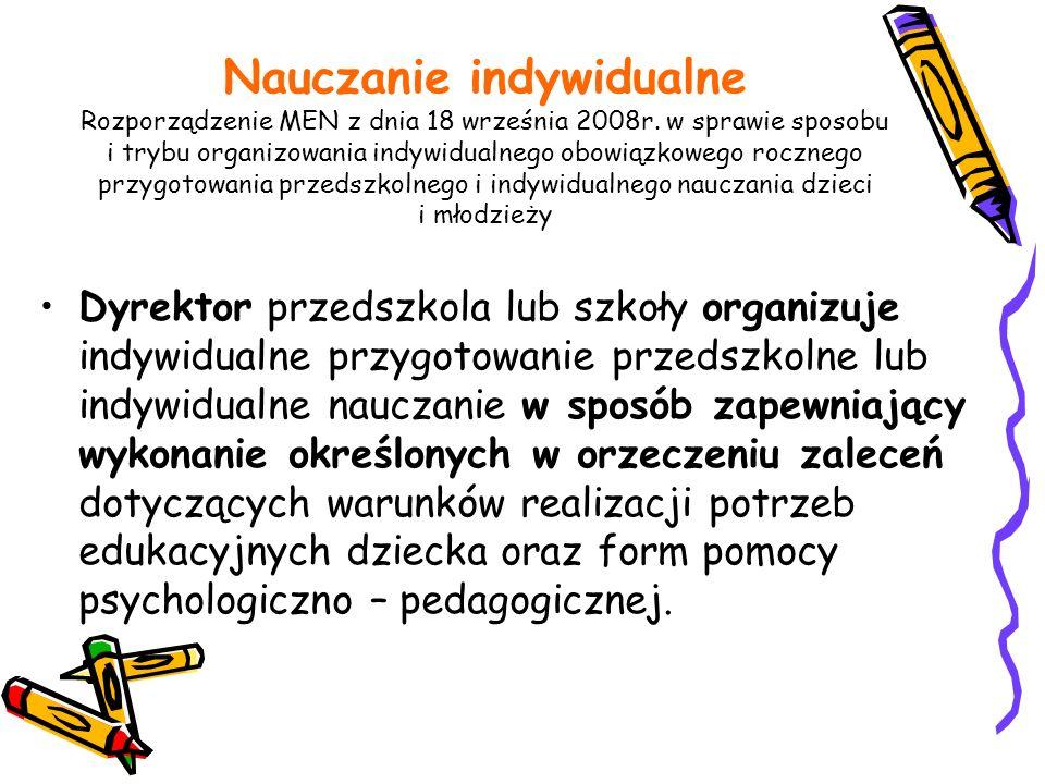 Nauczanie indywidualne Rozporządzenie MEN z dnia 18 września 2008r. w sprawie sposobu i trybu organizowania indywidualnego obowiązkowego rocznego przy