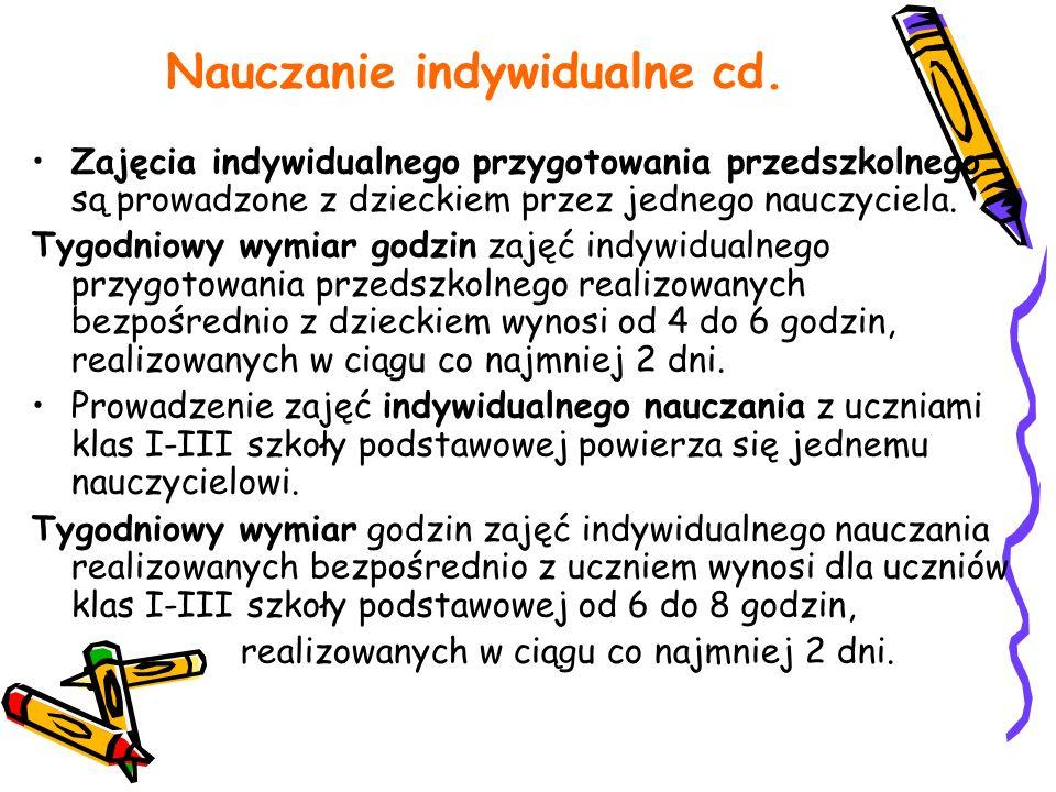 Nauczanie indywidualne cd. Zajęcia indywidualnego przygotowania przedszkolnego są prowadzone z dzieckiem przez jednego nauczyciela. Tygodniowy wymiar