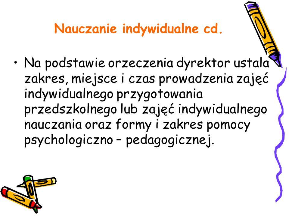 Nauczanie indywidualne cd. Na podstawie orzeczenia dyrektor ustala zakres, miejsce i czas prowadzenia zajęć indywidualnego przygotowania przedszkolneg