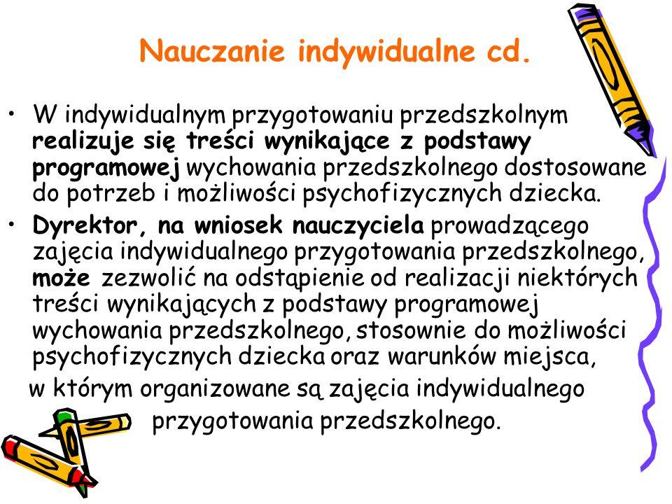 Nauczanie indywidualne cd. W indywidualnym przygotowaniu przedszkolnym realizuje się treści wynikające z podstawy programowej wychowania przedszkolneg