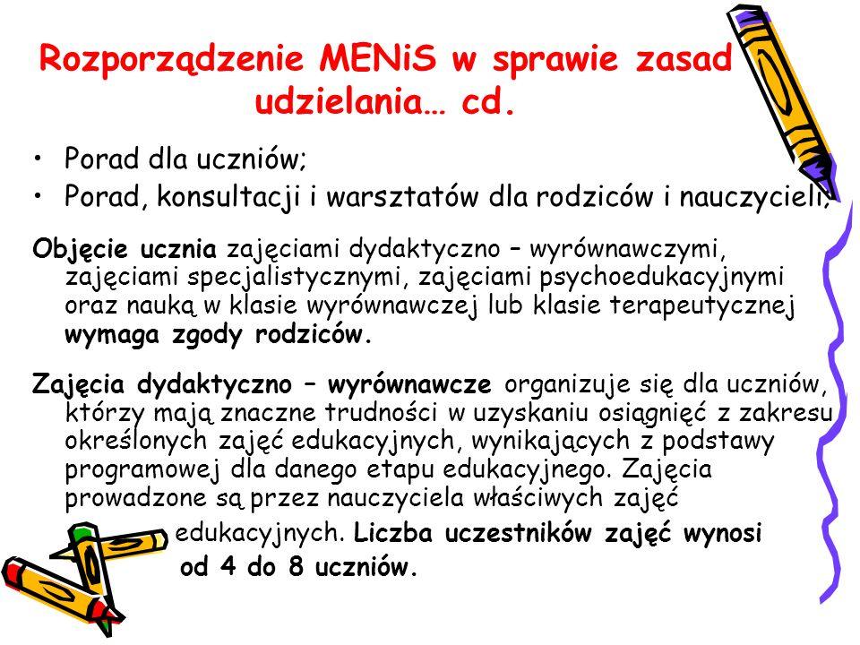 Rozporządzenie MENiS w sprawie zasad udzielania… cd. Porad dla uczniów; Porad, konsultacji i warsztatów dla rodziców i nauczycieli; Objęcie ucznia zaj