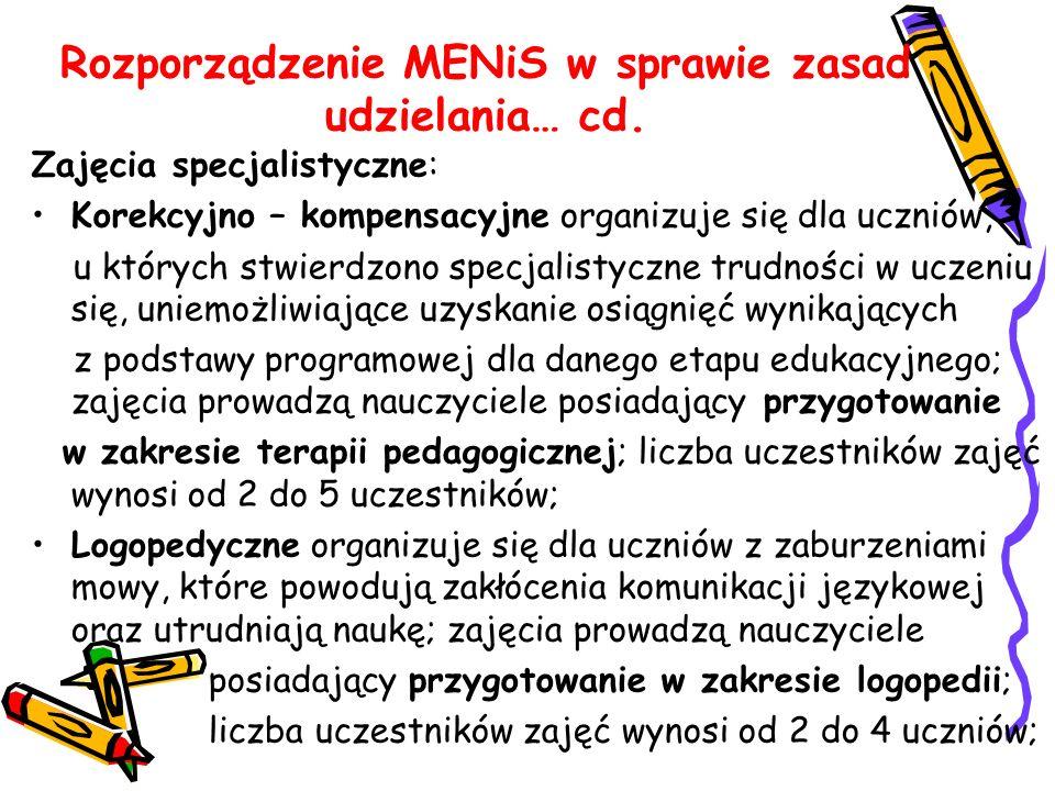 Rozporządzenie MENiS w sprawie zasad udzielania… cd. Zajęcia specjalistyczne: Korekcyjno – kompensacyjne organizuje się dla uczniów, u których stwierd
