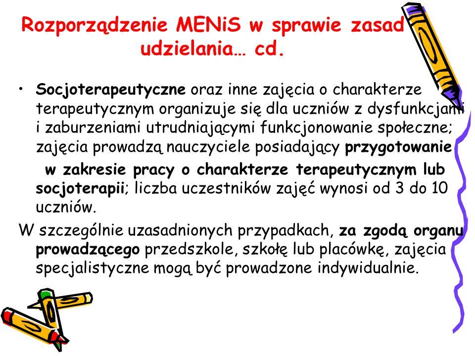 Rozporządzenie MENiS w sprawie zasad udzielania… cd. Socjoterapeutyczne oraz inne zajęcia o charakterze terapeutycznym organizuje się dla uczniów z dy
