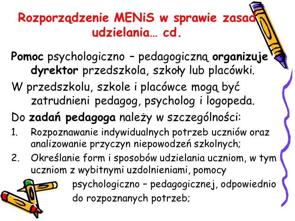 Rozporządzenie MENiS w sprawie zasad udzielania… cd. Pomoc psychologiczno – pedagogiczną organizuje dyrektor przedszkola, szkoły lub placówki. W przed