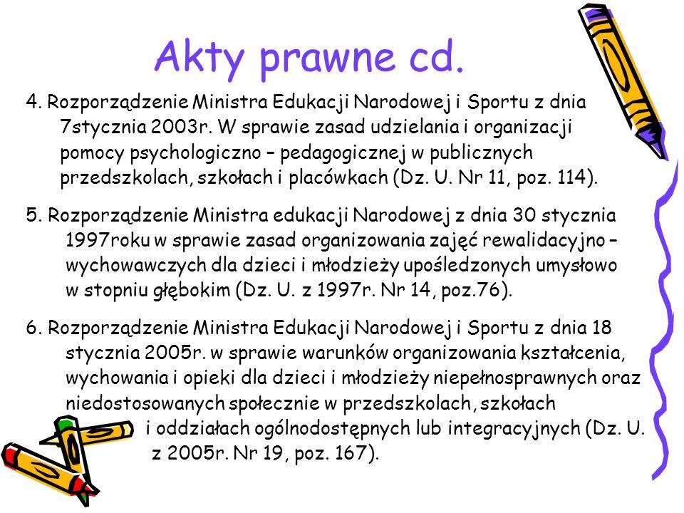 Akty prawne cd. 4. Rozporządzenie Ministra Edukacji Narodowej i Sportu z dnia 7stycznia 2003r. W sprawie zasad udzielania i organizacji pomocy psychol