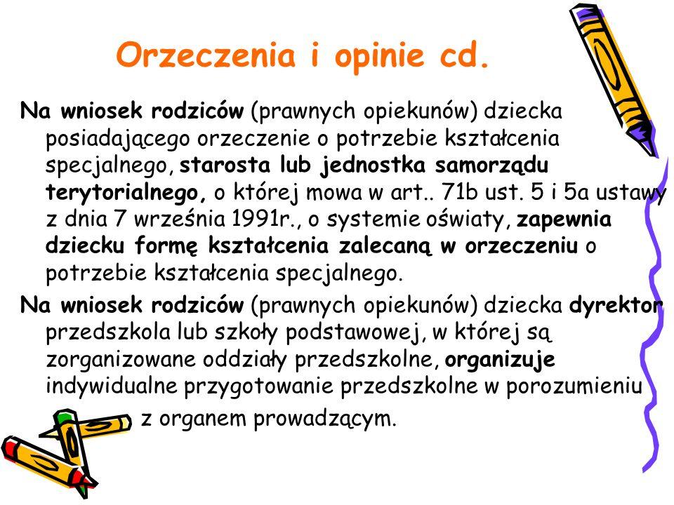 Orzeczenia i opinie cd. Na wniosek rodziców (prawnych opiekunów) dziecka posiadającego orzeczenie o potrzebie kształcenia specjalnego, starosta lub je