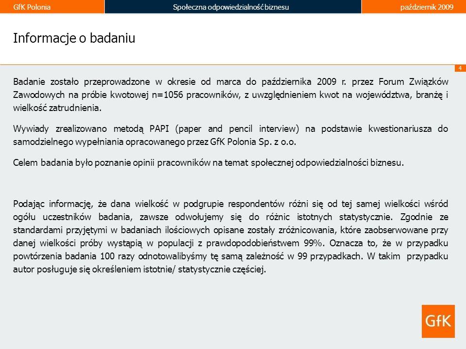 GfK PoloniaSpołeczna odpowiedzialność biznesupaździernik 2009 15 Kluczowe wartości w relacji firma-pracownik Dla większości badanych pracowników (66%) kluczową wartością w relacjach pomiędzy firmą a pracownikiem jest godna płaca.