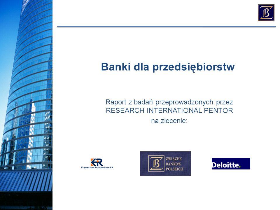 Raport z badań przeprowadzonych przez RESEARCH INTERNATIONAL PENTOR na zlecenie: Banki dla przedsiębiorstw