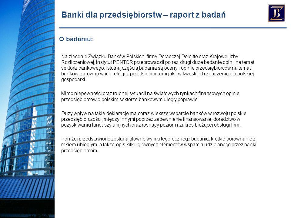 Banki dla przedsiębiorstw – raport z badań Na zlecenie Związku Banków Polskich, firmy Doradczej Deloitte oraz Krajowej Izby Rozliczeniowej, instytut PENTOR przeprowadził po raz drugi duże badanie opinii na temat sektora bankowego.
