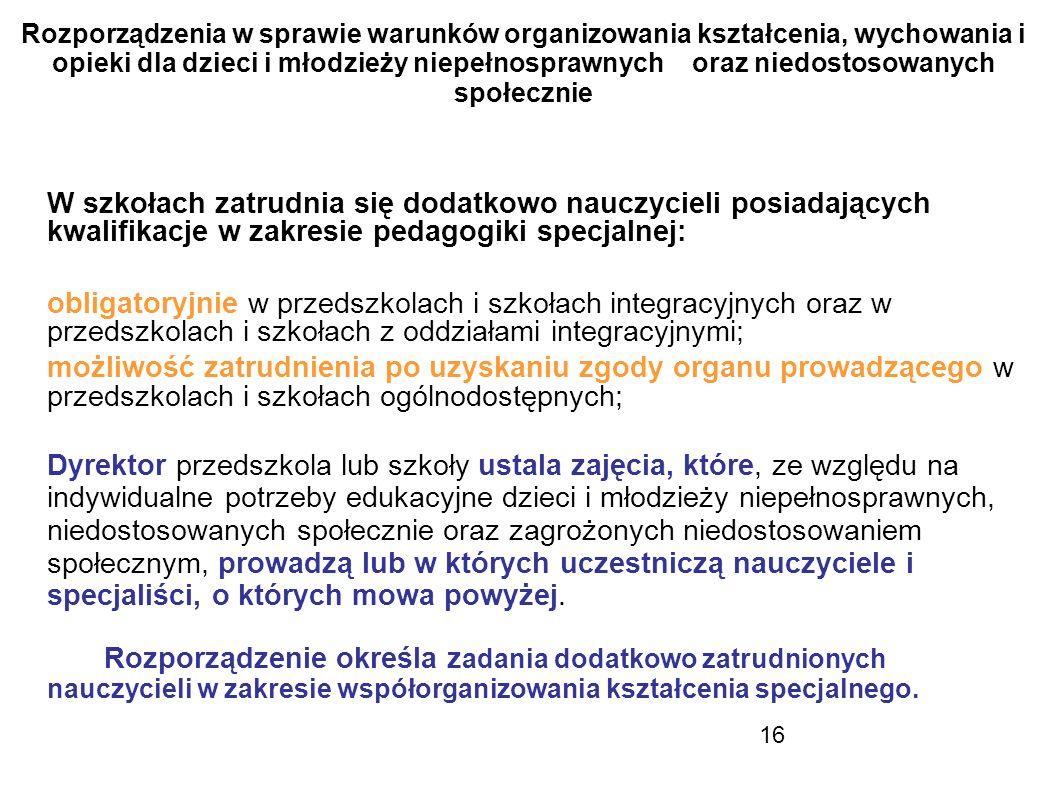 16 Rozporządzenia w sprawie warunków organizowania kształcenia, wychowania i opieki dla dzieci i młodzieży niepełnosprawnych oraz niedostosowanych spo