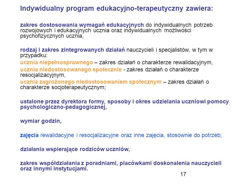 17 Indywidualny program edukacyjno-terapeutyczny zawiera: zakres dostosowania wymagań edukacyjnych do indywidualnych potrzeb rozwojowych i edukacyjnyc