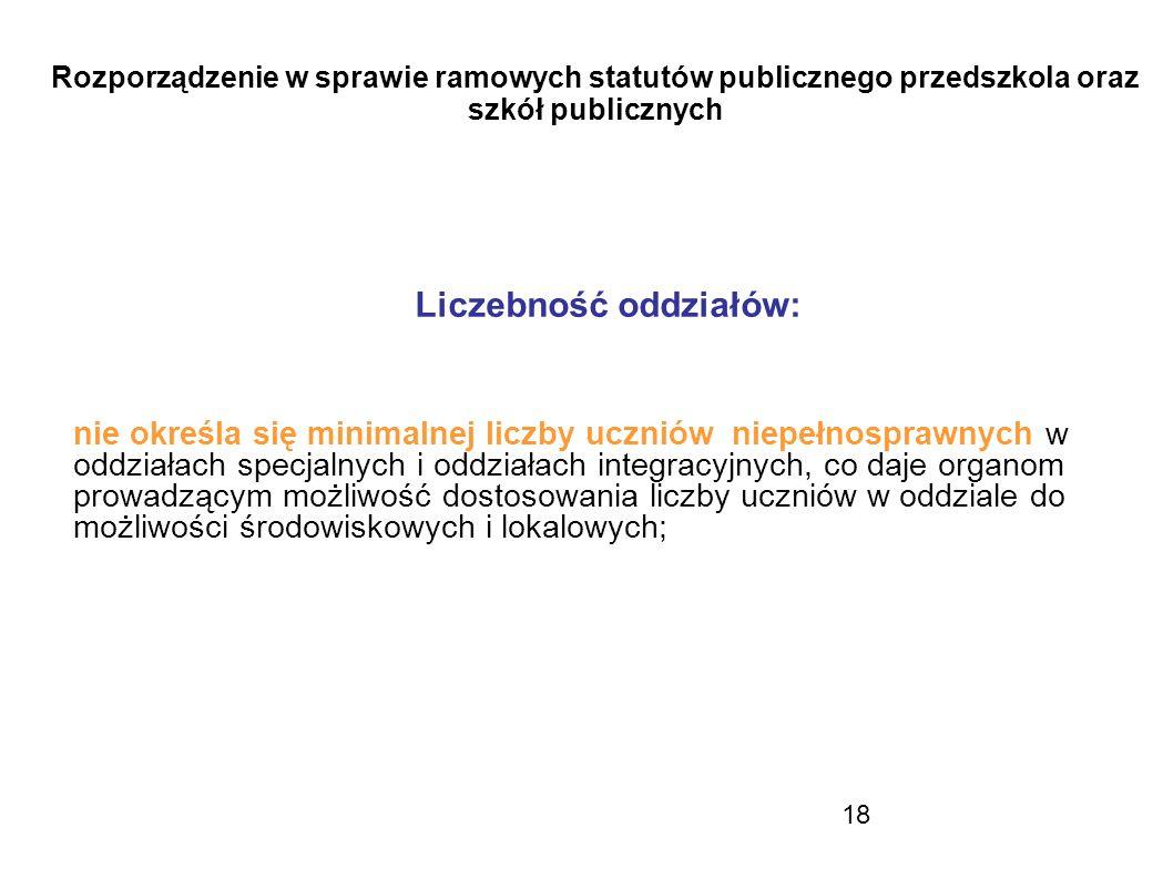 18 Rozporządzenie w sprawie ramowych statutów publicznego przedszkola oraz szkół publicznych Liczebność oddziałów: nie określa się minimalnej liczby u