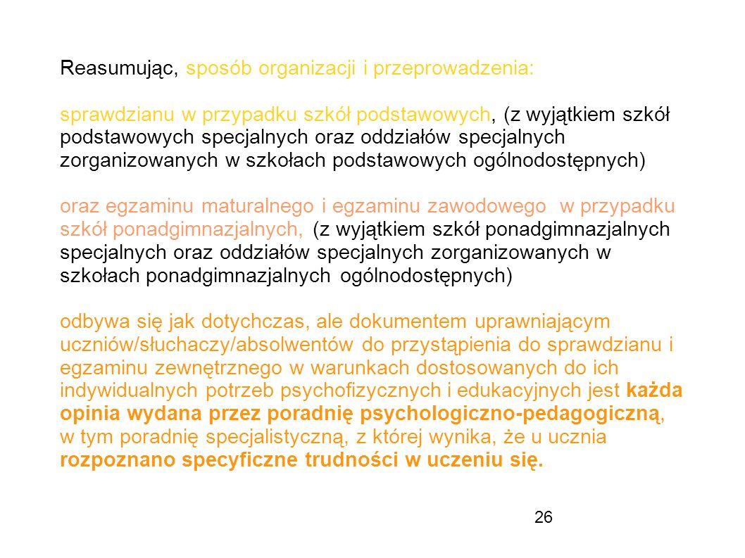 26 Reasumując, sposób organizacji i przeprowadzenia: sprawdzianu w przypadku szkół podstawowych, (z wyjątkiem szkół podstawowych specjalnych oraz oddz