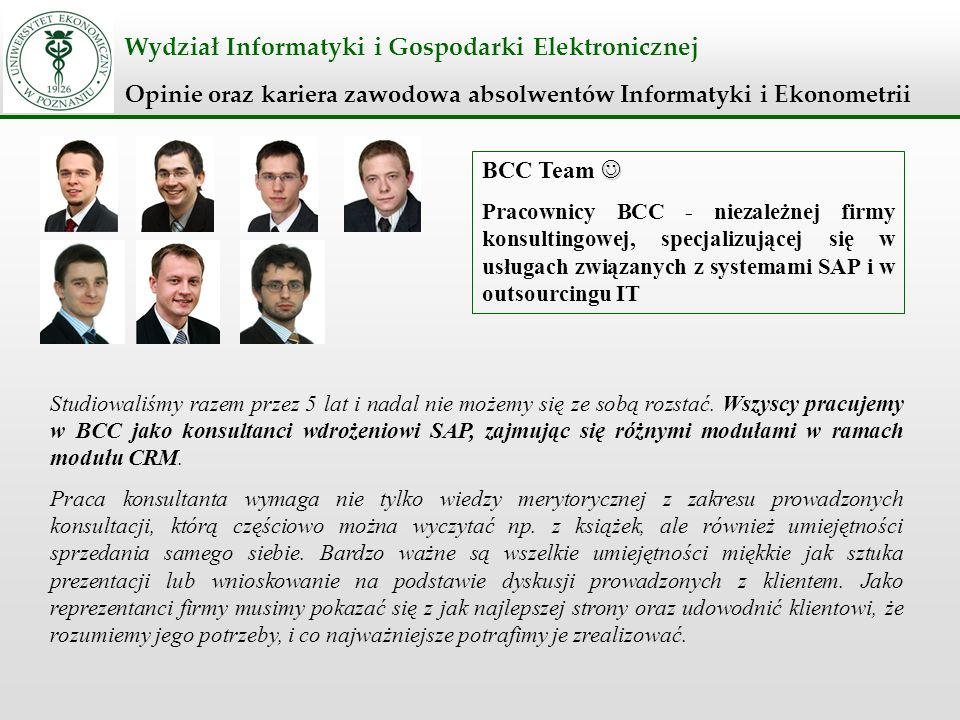 Wydział Informatyki i Gospodarki Elektronicznej Opinie oraz kariera zawodowa absolwentów Informatyki i Ekonometrii BCC Team Pracownicy BCC - niezależn