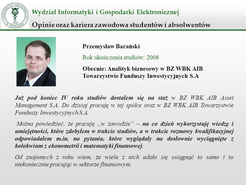 Wydział Informatyki i Gospodarki Elektronicznej Opinie oraz kariera zawodowa studentów i absolwentów Przemysław Barański Rok ukończenia studiów: 2008