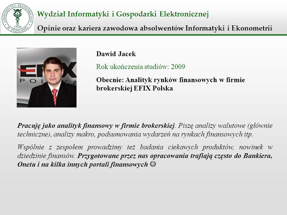 Wydział Informatyki i Gospodarki Elektronicznej Opinie oraz kariera zawodowa absolwentów Informatyki i Ekonometrii Dawid Jacek Rok ukończenia studiów: