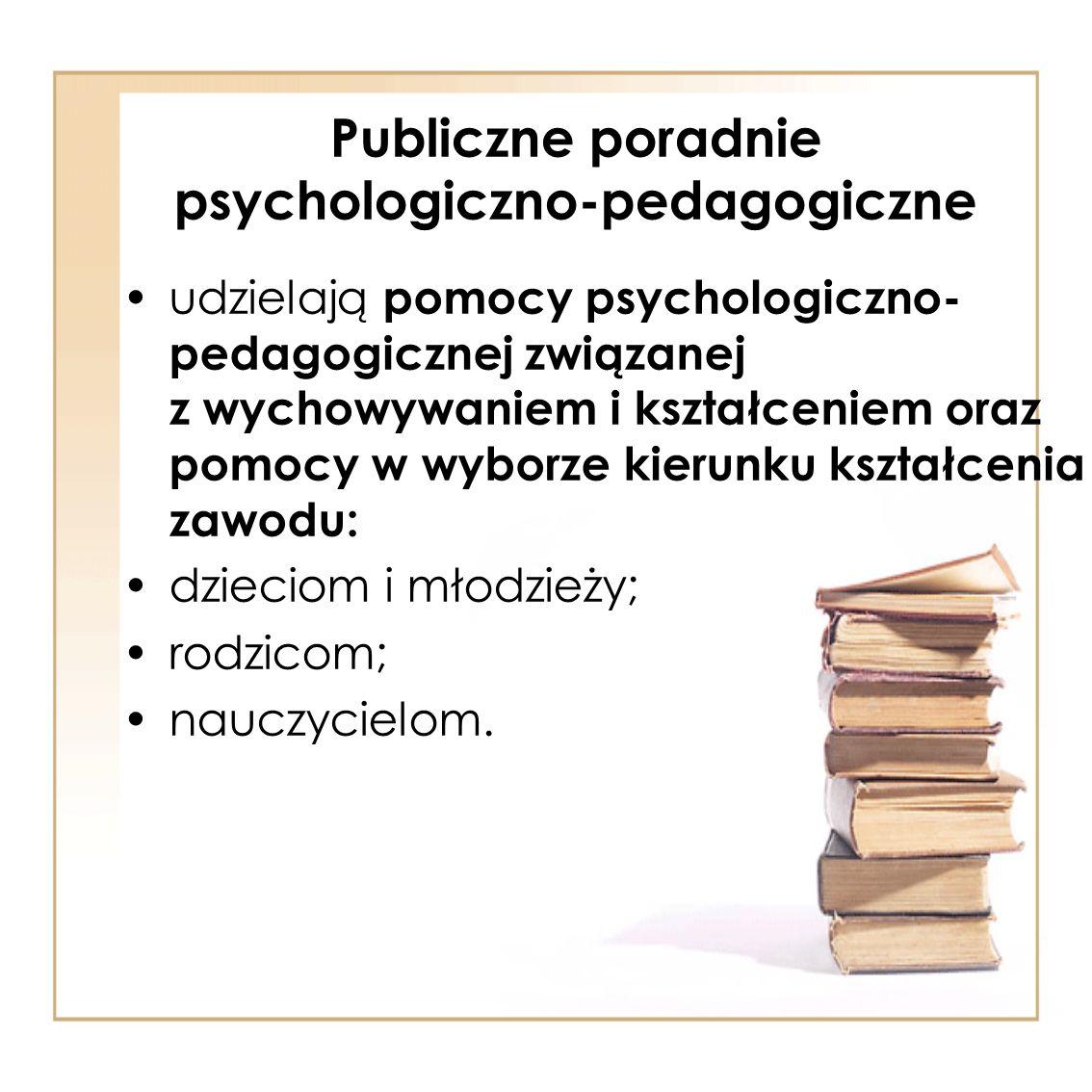 Publiczne poradnie psychologiczno-pedagogiczne udzielają pomocy psychologiczno- pedagogicznej związanej z wychowywaniem i kształceniem oraz pomocy w w