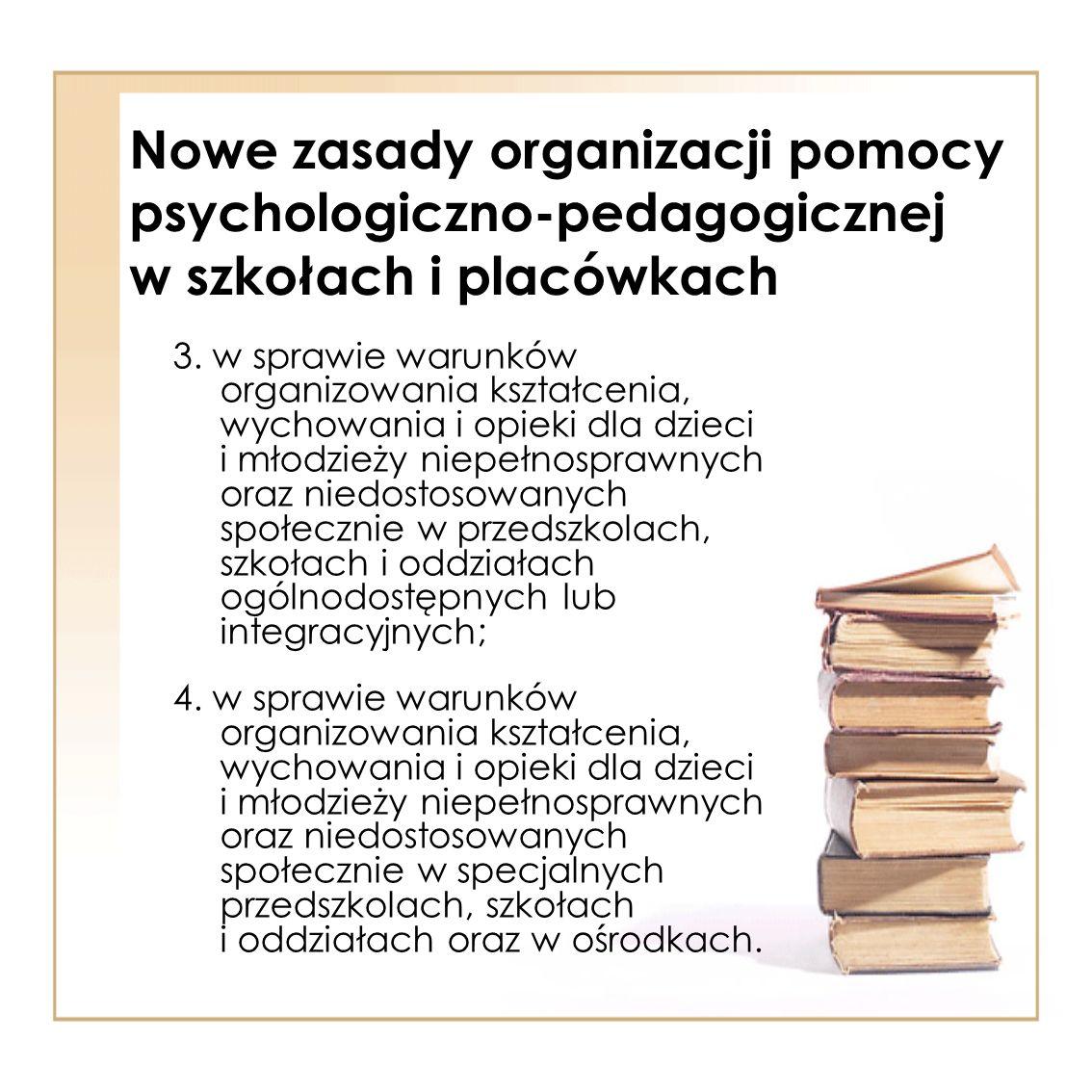 Nowe zasady organizacji pomocy psychologiczno-pedagogicznej w szkołach i placówkach 3. w sprawie warunków organizowania kształcenia, wychowania i opie