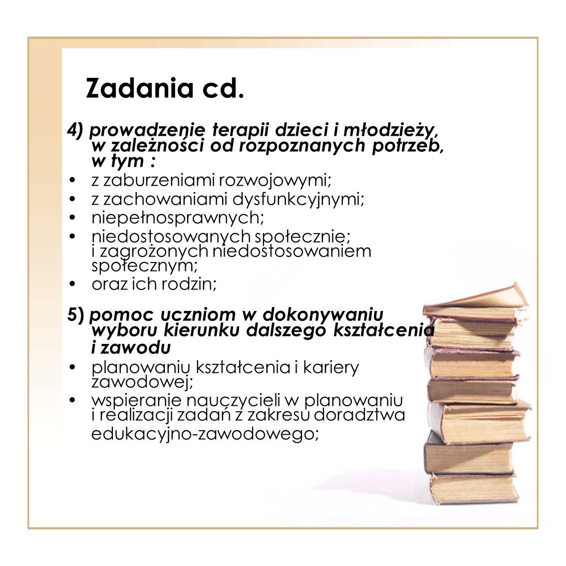 Zadania cd. 4) prowadzenie terapii dzieci i młodzieży, w zależności od rozpoznanych potrzeb, w tym : z zaburzeniami rozwojowymi; z zachowaniami dysfun