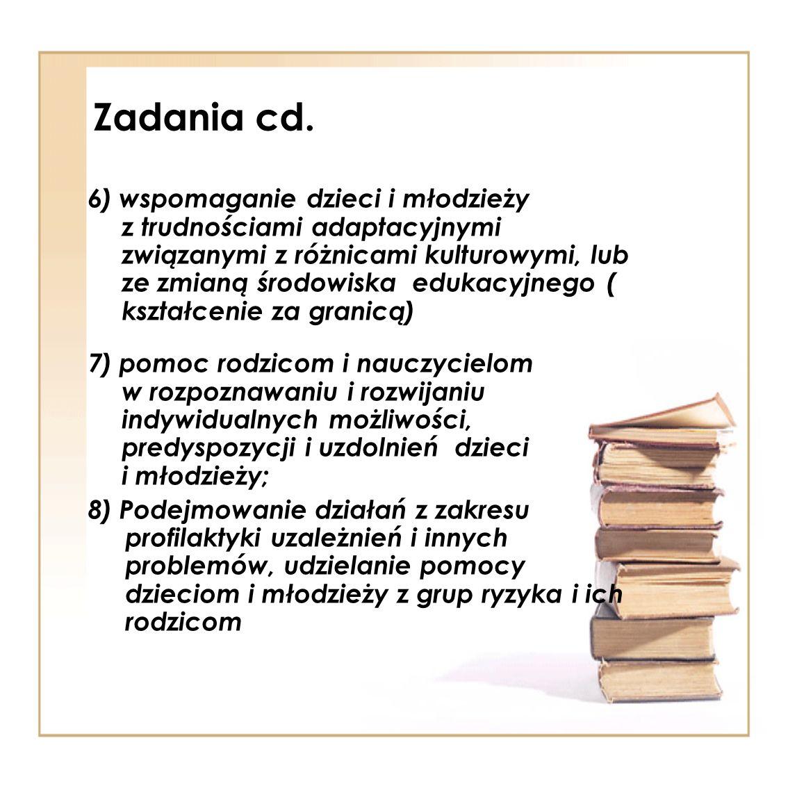 Zadania cd. 6) wspomaganie dzieci i młodzieży z trudnościami adaptacyjnymi związanymi z różnicami kulturowymi, lub ze zmianą środowiska edukacyjnego (