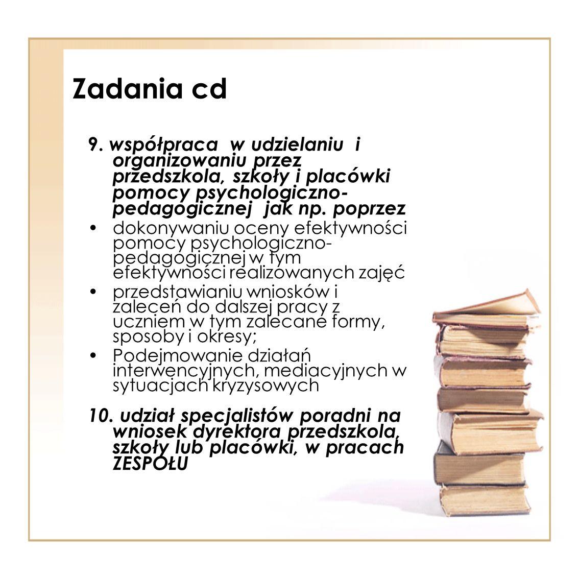 Zadania cd 9. współpraca w udzielaniu i organizowaniu przez przedszkola, szkoły i placówki pomocy psychologiczno- pedagogicznej jak np. poprzez dokony