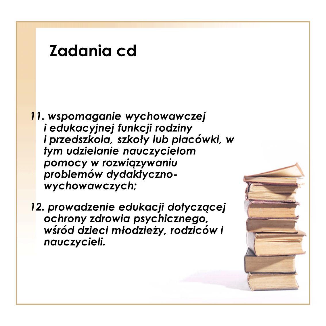 Zadania cd 11. wspomaganie wychowawczej i edukacyjnej funkcji rodziny i przedszkola, szkoły lub placówki, w tym udzielanie nauczycielom pomocy w rozwi