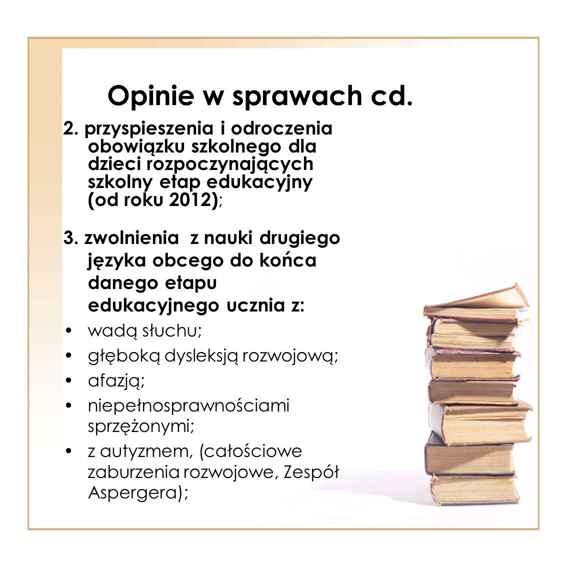 Opinie w sprawach cd. 2. przyspieszenia i odroczenia obowiązku szkolnego dla dzieci rozpoczynających szkolny etap edukacyjny (od roku 2012) ; 3. zwoln