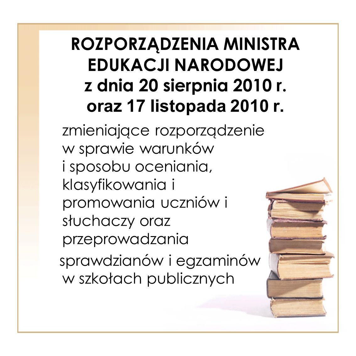 ROZPORZĄDZENI A MINISTRA EDUKACJI NARODOWEJ z dnia 20 sierpnia 2010 r. oraz 17 listopada 2010 r. zmieniające rozporządzenie w sprawie warunków i sposo
