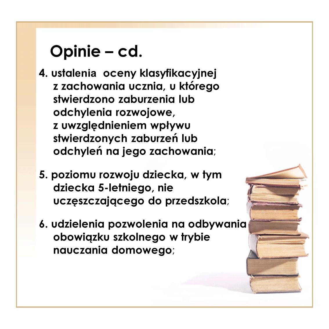 Opinie – cd. 4. ustal enia oceny klasyfikacyjnej z zachowania ucznia, u którego stwierdzono zaburzenia lub odchylenia rozwojowe, z uwzględnieniem wpły