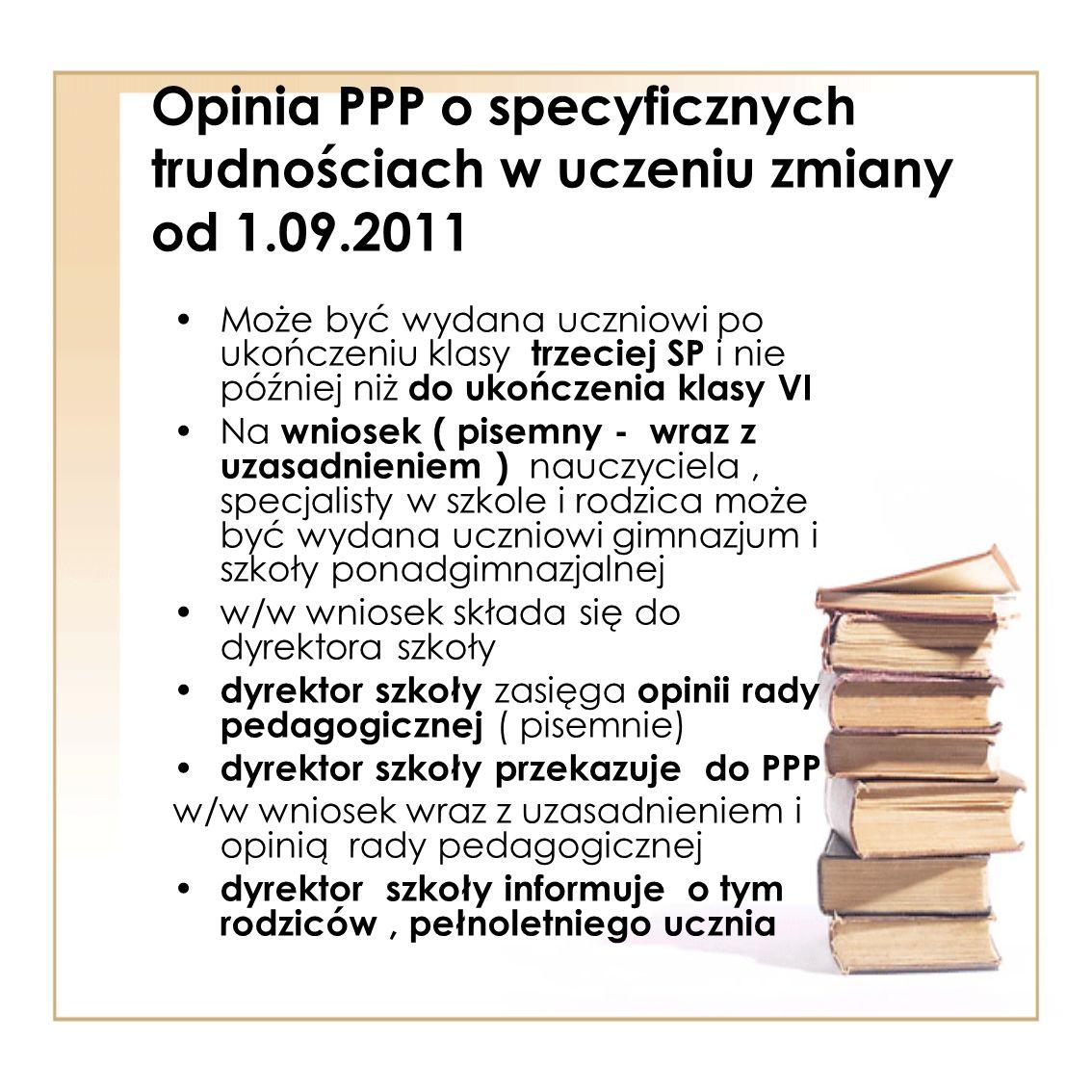 Opinia PPP o specyficznych trudnościach w uczeniu zmiany od 1.09.2011 Może być wydana uczniowi po ukończeniu klasy trzeciej SP i nie później niż do uk
