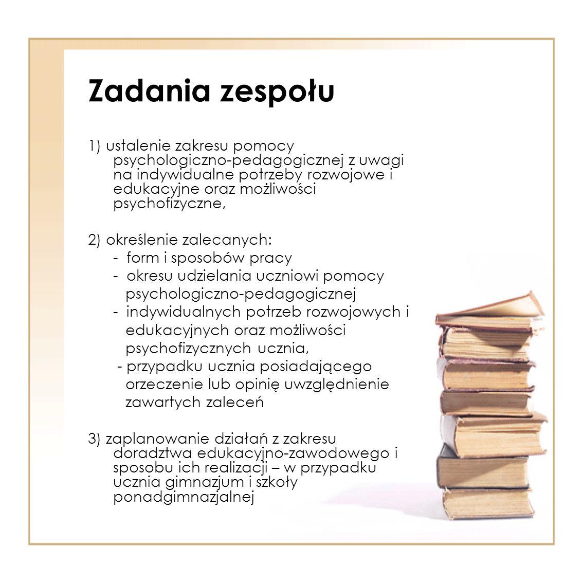 Zadania zespołu 1) ustalenie zakresu pomocy psychologiczno-pedagogicznej z uwagi na indywidualne potrzeby rozwojowe i edukacyjne oraz możliwości psych