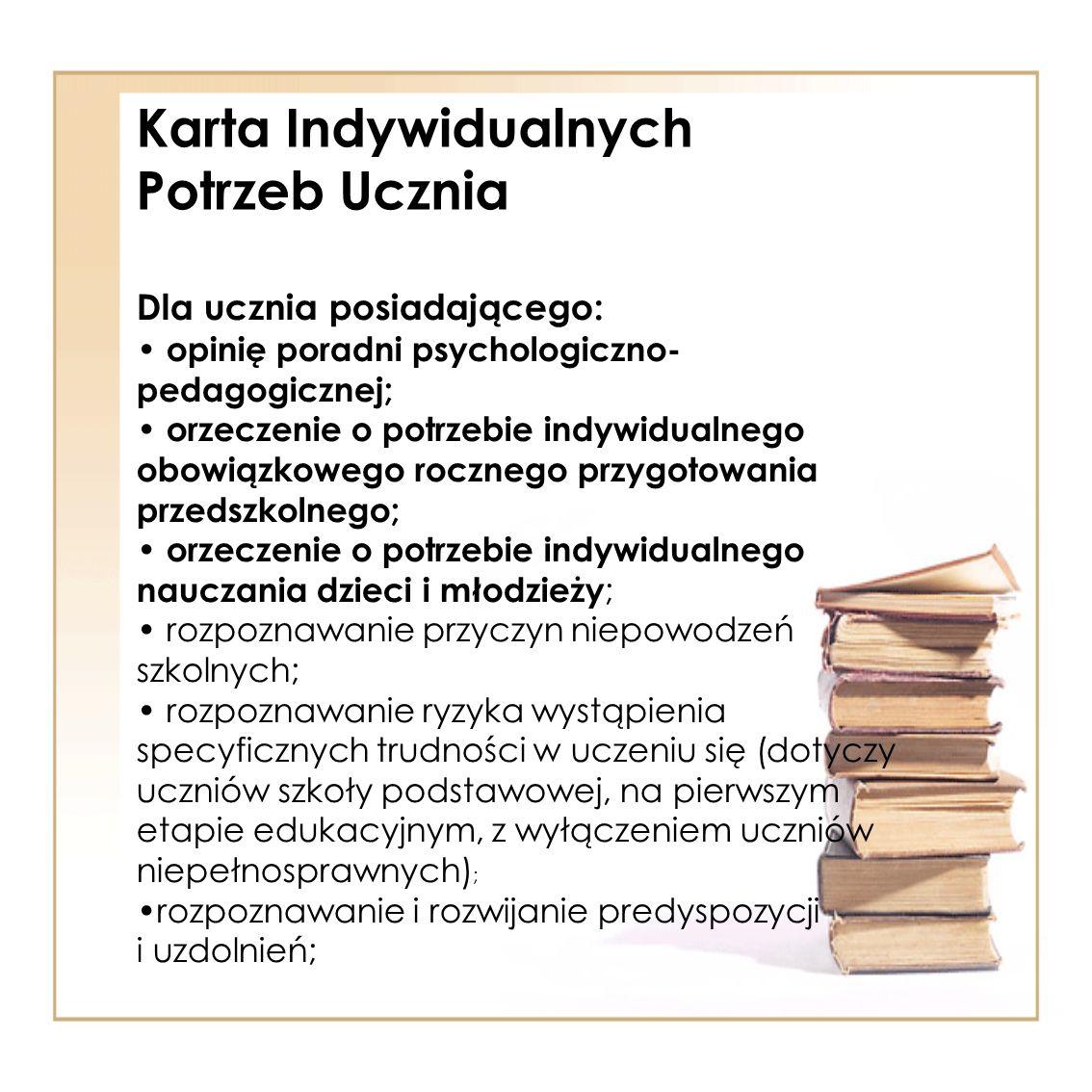 Karta Indywidualnych Potrzeb Ucznia Dla ucznia posiadającego: opinię poradni psychologiczno- pedagogicznej; orzeczenie o potrzebie indywidualnego obow