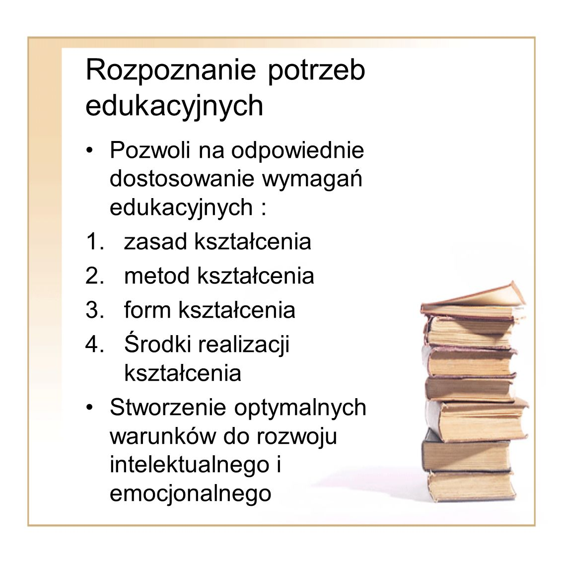 Rozpoznanie potrzeb edukacyjnych Pozwoli na odpowiednie dostosowanie wymagań edukacyjnych : 1.zasad kształcenia 2.metod kształcenia 3.form kształcenia