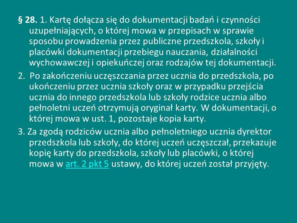 § 28. 1. Kartę dołącza się do dokumentacji badań i czynności uzupełniających, o której mowa w przepisach w sprawie sposobu prowadzenia przez publiczne