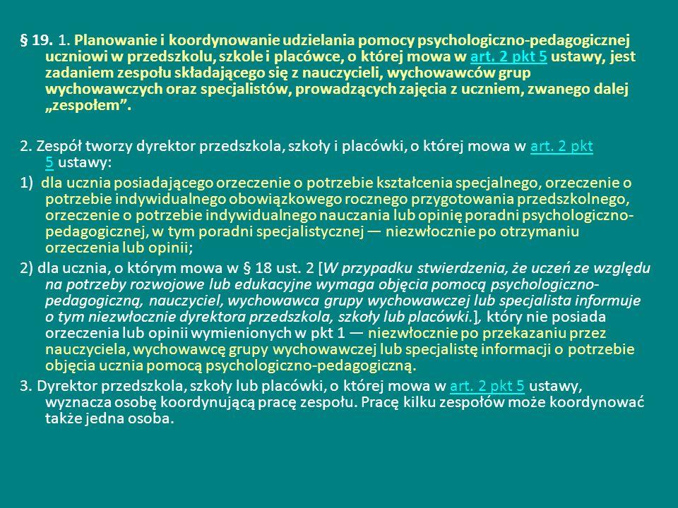 § 19. 1. Planowanie i koordynowanie udzielania pomocy psychologiczno-pedagogicznej uczniowi w przedszkolu, szkole i placówce, o której mowa w art. 2 p