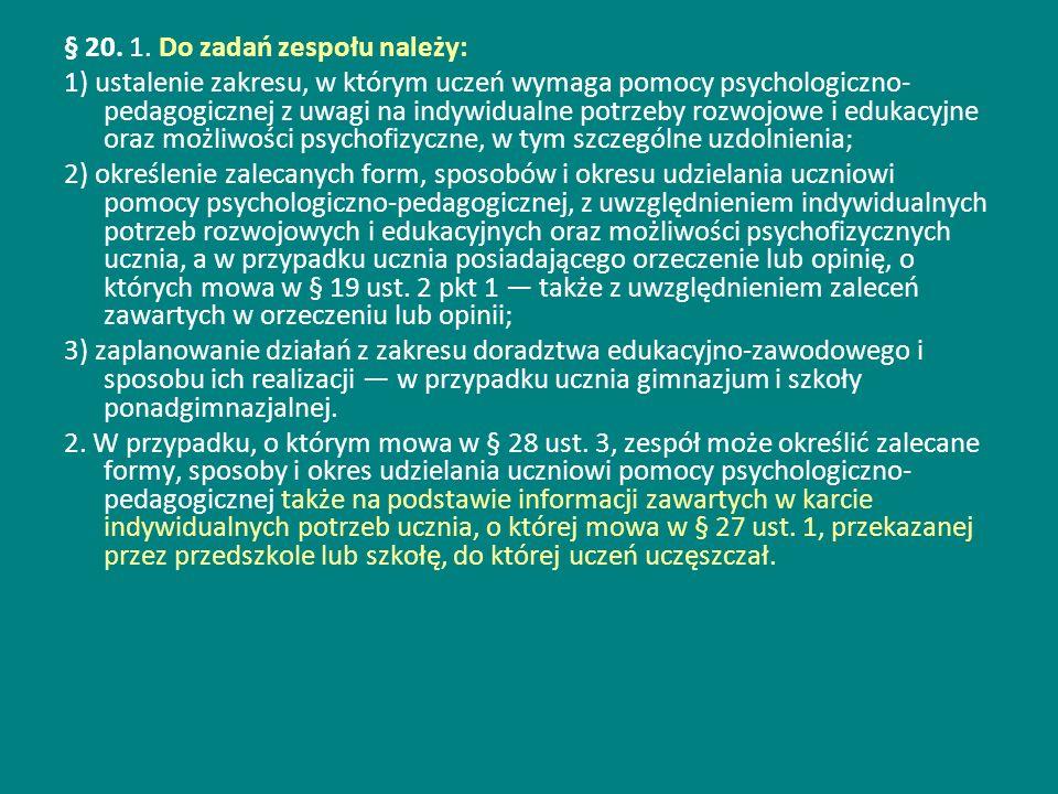 § 20. 1. Do zadań zespołu należy: 1) ustalenie zakresu, w którym uczeń wymaga pomocy psychologiczno- pedagogicznej z uwagi na indywidualne potrzeby ro